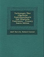 Vorlesungen Uber Allgemeine Funktionentheorie Und Elliptische Funktionen - Primary Source Edition
