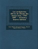 Les Architectes Eleves de L'Ecole Des Beaux-Arts, 1793-1907 - Primary Source Edition af F. Roux, Louis Therese David De Penanrun, Edmond Augustin Delaire
