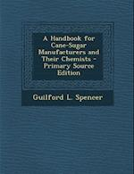 A Handbook for Cane-Sugar Manufacturers and Their Chemists - Primary Source Edition af Guilford L. Spencer