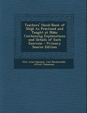 Bog, paperback Teachers' Hand-Book of Slojd as Practised and Taught at Naas af Otto Aron Salomon, Carl Nordendahl, Alfred Johansson
