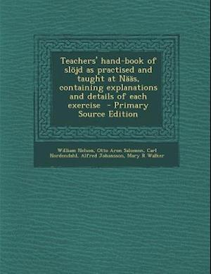 Bog, paperback Teachers' Hand-Book of Slojd as Practised and Taught at Naas, Containing Explanations and Details of Each Exercise - Primary Source Edition af William Nelson, Carl Nordendahl, Otto Aron Salomon