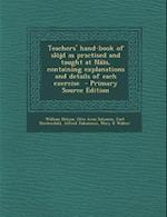 Teachers' Hand-Book of Slojd as Practised and Taught at Naas, Containing Explanations and Details of Each Exercise - Primary Source Edition