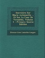 Souvenirs Sur Marie Antoinette ... Et Sur La Cour de Versailles, Volume 4 - Primary Source Edition af Etienne-Leon Lamothe-Langon