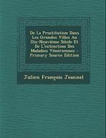 de La Prostitution Dans Les Grandes Villes Au Dix-Neuvieme Siecle Et de L'Extinction Des Maladies Veneriennes - Primary Source Edition af Julien Francois Jeannel