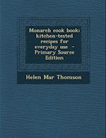 Monarch Cook Book; Kitchen-Tested Recipes for Everyday Use - Primary Source Edition af Helen Mar Thomson