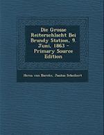 Die Grosse Reiterschlacht Bei Brandy Station, 9. Juni, 1863 - Primary Source Edition af Justus Scheibert, Heros Von Borcke