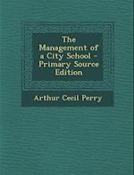 The Management of a City School - Primary Source Edition af Arthur Cecil Perry