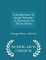 Introduction to Social Science: A Discourse in Three Parts - Scholar's Choice Edition