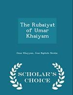 The Rubaiyat of Umar Khaiyam - Scholar's Choice Edition