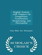 English Gramar, with Chapters On Composition, Versification, Paraphrasing, and Punctuation - Scholar's Choice Edition
