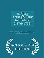 Arthur Young'S Tour in Ireland (1776-1779) - Scholar's Choice Edition