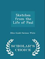 Sketches from the Life of Paul - Scholar's Choice Edition af Ellen Gould Harmon White