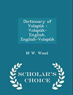 Dictionary of Volapuk af M. W. Wood