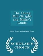 The Young Mill-Wright and Miller's Guide - Scholar's Choice Edition af Cadwallader Evans, Oliver Evans