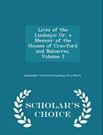 Lives of the Lindsays: Or, a Memoir of the Houses of Crawford and Balcarres, Volume 3 - Scholar's Choice Edition af Alexander Crawford Lindsay Crawford