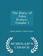 The Diary of John Evelyn, Volume 1 - Scholar's Choice Edition af Austin Dobson