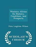 Western Africa: Its History, Condition, and Prospects - Scholar's Choice Edition