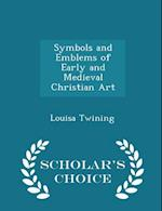 Symbols and Emblems of Early and Medieval Christian Art - Scholar's Choice Edition af Louisa Twining