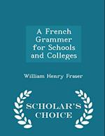 A French Grammer for Schools and Colleges - Scholar's Choice Edition