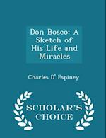 Don Bosco: A Sketch of His Life and Miracles - Scholar's Choice Edition af Charles D' Espiney