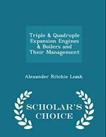Triple & Quadruple Expansion Engines & Boilers and Their Management - Scholar's Choice Edition af Alexander Ritchie Leask