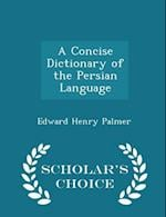 A Concise Dictionary of the Persian Language - Scholar's Choice Edition