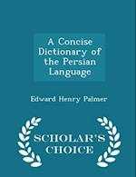 A Concise Dictionary of the Persian Language - Scholar's Choice Edition af Edward Henry Palmer