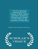 The True Spiritual Conferences of St. Francis of Sales, Bishop and Prince of Geneva, Institutor and Founder of the Order of the Visitation of Holy Mary - Scholar's Choice Edition af Nicholas Patrick Wiseman