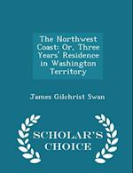 The Northwest Coast af James Gilchrist Swan