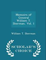 Memoirs of General William T. Sherman. Vol. 1 - Scholar's Choice Edition af William T. Sherman