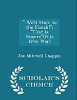 We'll Stick to the Finish!; C'Est La Guerre(it Is Trhe War) - Scholar's Choice Edition af Joe Mitchell Chapple