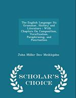 The English Language: Its Grammar, History and Literature : With Chapters On Composition, Versification, Paraphrasing, and Punctuation - Scholar's Cho