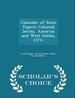 Calendar of State Papers: Colonial Series, America and West Indies, 1574- - Scholar's Choice Edition
