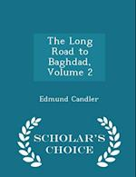 The Long Road to Baghdad, Volume 2 - Scholar's Choice Edition