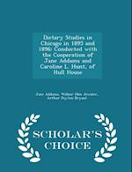 Dietary Studies in Chicago in 1895 and 1896: Conducted with the Cooperation of Jane Addams and Caroline L. Hunt, of Hull House - Scholar's Choice Edit af Wilbur Olin Atwater, Arthur Peyton Bryant, Jane Addams