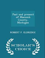 Past and Present of Macomb County, Michigan - Scholar's Choice Edition af Robert F. Eldredge