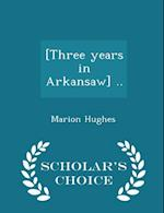 [Three Years in Arkansaw] .. - Scholar's Choice Edition af Marion Hughes