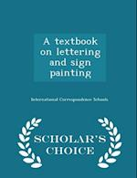 A Textbook on Lettering and Sign Painting - Scholar's Choice Edition af International Correspondence Schools