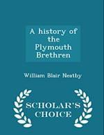 A History of the Plymouth Brethren - Scholar's Choice Edition af William Blair Neatby