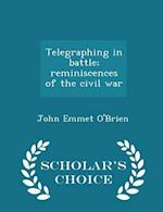Telegraphing in battle; reminiscences of the civil war - Scholar's Choice Edition af John Emmet O'Brien