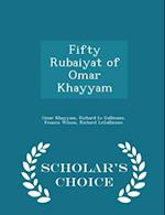 Fifty Rubaiyat of Omar Khayyam - Scholar's Choice Edition
