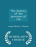 The history of the province of Cat - Scholar's Choice Edition