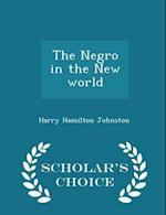The Negro in the New world - Scholar's Choice Edition af Harry Hamilton Johnston