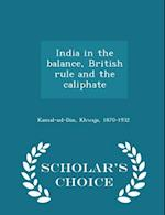 India in the balance, British rule and the caliphate - Scholar's Choice Edition af Khwaja Kamal-ud-Din