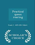 Practical queen rearing - Scholar's Choice Edition af Frank C. Pellett