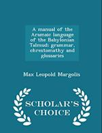 A manual of the Aramaic language of the Babylonian Talmud; grammar, chrestomathy and glossaries - Scholar's Choice Edition af Max Leopold Margolis