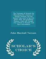 The Varnums of Dracutt (in Massachusetts) a History of George Varnum, His Son Samuel Who Came to Ipswich about 1635, and Grandsons Thomas, John and Joseph, Who Settled in Dracutt, and Their Descendants - Scholar's Choice Edition af John Marshall Varnum