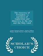 The recovery of Jerusalem : a narrative of exploration and discovery in the city and the Holy Land - Scholar's Choice Edition