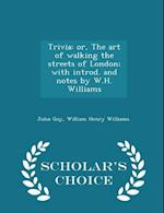 Trivia: or, The art of walking the streets of London; with introd. and notes by W.H. Williams - Scholar's Choice Edition af John Gay, William Henry Williams
