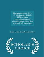Masterpieces of J. L. E. Meissonier (1815-1891) : sixty reproductions of photographs from the original oil-paintings - Scholar's Choice Edition af Jean Louis Ernest Meissonier